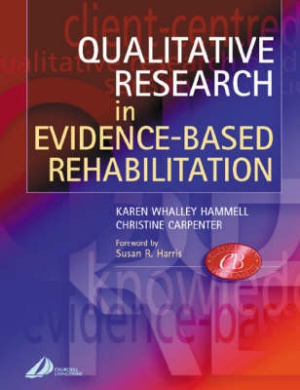 Qualitative Research in Evidence Based Rehabilitation: Informing Practice through Qualitative Research