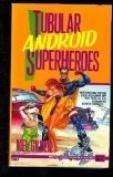 Tubular Android Superheroes