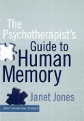 The Psychotherapist's Guide to Human Memory