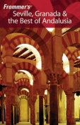 Frommer's Seville, Granada and the Best of Andalusia