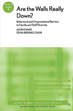 Are the Walls Really Down?: Behavioral and Organizational Barriers to Faculty and Staff Diversity: 2007 (ASHE Higher Education Report)