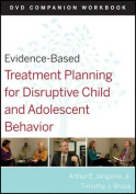 Evidence-Based Treatment Planning for Disruptive Child and Adolescent Behavior DVD Companion Workbook