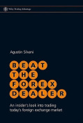 Beat the Forex Dealer - an Insider's Look Into    Trading Today's Foreign Exchange Market