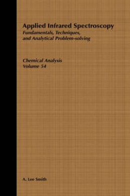 Applied Infrared Spectroscopy: Fundamentals, Techniques and Analytic Problem-solving (Chemical Analysis)