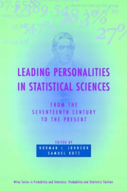 Leading Personalities in Statistical Sciences: From the Seventeenth Century to the Present (Wiley Series in Probability and Statistics)