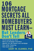 The 106 Mortgage Secrets All Homebuyers Must Learn--But Lenders Don't Tell