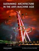 Sustaining Architecture in the Anti-machine Age