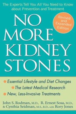No More Kidney Stones: The Experts Tell You All You Need to Know About Prevention and Treatment, Revised and Expanded Edition