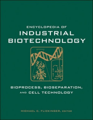 Encyclopedia of Industrial Biotechnology: Bioprocess, Bioseparation, and Cell Technology