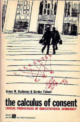 The Calculus of Consent: Logical Foundations of Constitutional Democracy (Ann Arbor Paperbacks)