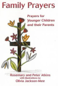 Family Prayers : Prayers for Younger Children and Their Parents