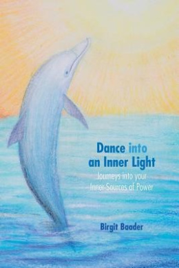 Dance into an Inner Light: Journeys into Your Sources of Power /