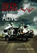 Three Times Dead But Still Alive