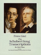 Franz Liszt: The Schubert Song Transcriptions for Solo Piano