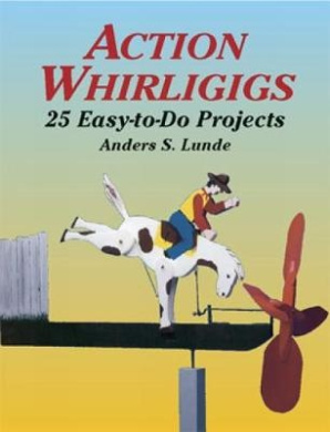 Action Whirligigs: 25 Easy to Do Projects (Dover Woodworking)