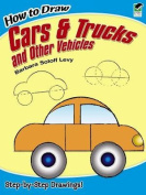 How to Draw Cars and Trucks and Other Vehicles