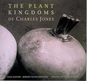 Plant Kingdoms of Charles Jones