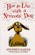 How to Live with a Neurotic Dog