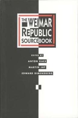 The Weimar Republic Sourcebook (Weimar & Now: German Cultural Criticism)