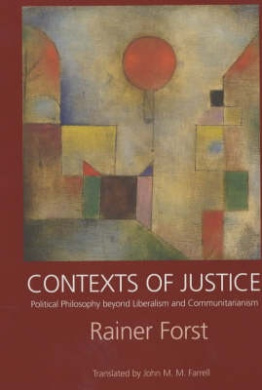Contexts of Justice: Political Philosophy Beyond Liberalism and Communitarianism (Philosophy, Social Theory & the Rule of Law S.)