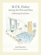 M. F. K. Fisher Among the Pots and Pans