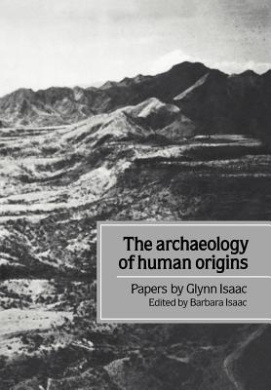 Archaeology of Human Origins: Papers by Glynn Isaac