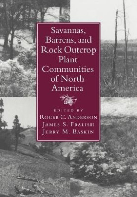 Savannas, Barrens, and Rock Outcrop Plant Communities of North America