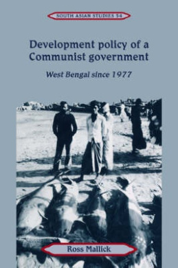 Development Policy of a Communist Government: West Bengal Since 1977 (Cambridge South Asian Studies)