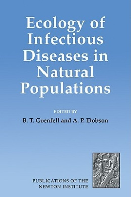 Ecology of Infectious Diseases in Natural Populations (Publications of the Newton Institute)