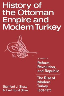 History of the Ottoman Empire and Modern Turkey: v.2: Reform, Revolution and Republic: The Rise of Modern Turkey, 1808-1975