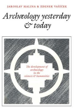 Archaeology Yesterday and Today: The Development of Archaeology in the Sciences and Humanities