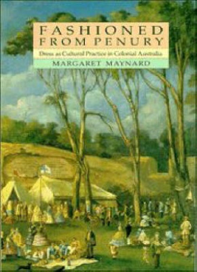 Fashioned from Penury: Dress as Cultural Practice in Colonial Australia (Studies in Australian History)