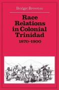 Race Relations in Colonial Trinidad 1870-1900