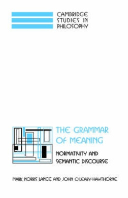 The Grammar of Meaning: Normativity and Semantic Discourse (Cambridge Studies in Philosophy)