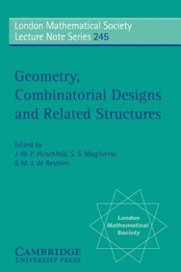 Geometry, Combinatorial Designs and Related Structures (London Mathematical Society Lecture Note Series)