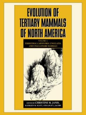 Evolution of Tertiary Mammals of North America: v. 1: Terrestrial Carnivores, Ungulates, and Ungulate Like Mammals