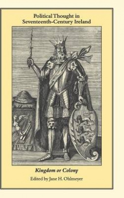 Political Thought in Seventeenth-Century Ireland: Kingdom or Colony