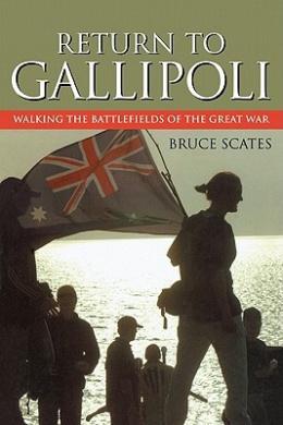 Return to Gallipoli: Walking the Battlefields of the Great War