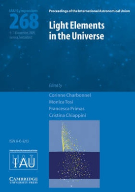 Light Elements in the Universe (IAU S268) (Proceedings of the International Astronomical Union Symposia and Colloquia)