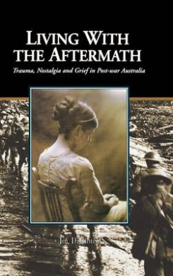 Living with the Aftermath: Trauma, Nostalgia and Grief in Post-War Australia