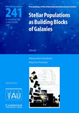 Stellar Populations as Building Blocks of Galaxies (IAU S241) (Proceedings of the International Astronomical Union Symposia and Colloquia)