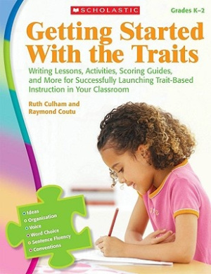 Getting Started with the Traits, Grades K-2: Writing Lessons, Activities, Scoring Guides, and More for Successfully Launching Trait-Based Instruction in Your Classroom