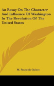 An Essay on the Character and Influence of Washington in the Revolution of the United States