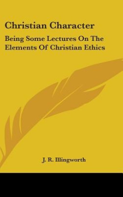Christian Character: Being Some Lectures on the Elements of Christian Ethics