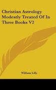 Christian Astrology Modestly Treated of in Three Books V2