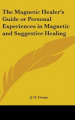 The Magnetic Healer's Guide or Personal Experiences in Magnetic and Suggestive Healing