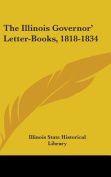 The Illinois Governor' Letter-Books, 1818-1834