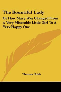 The Bountiful Lady: Or How Mary Was Changed from a Very Miserable Little Girl to a Very Happy One