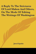 A Reply to the Strictures of Lord Mahon and Others, on the Mode of Editing the Writings of Washington