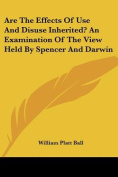 Are the Effects of Use and Disuse Inherited? an Examination of the View Held by Spencer and Darwin